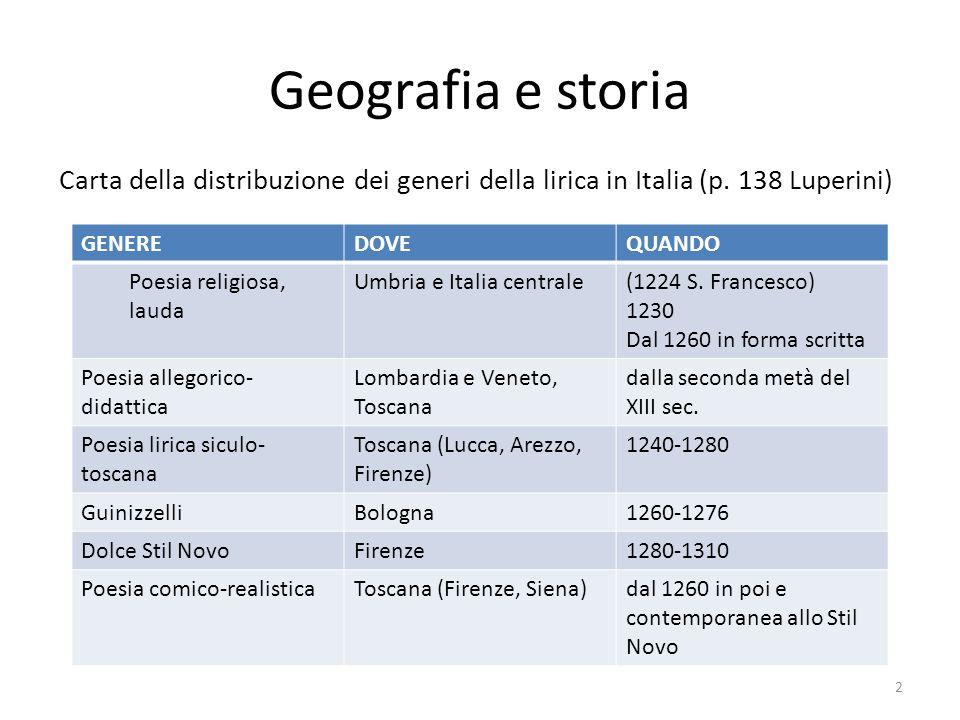 Geografia e storia Carta della distribuzione dei generi della lirica in Italia (p. 138 Luperini) 2 GENEREDOVEQUANDO Poesia religiosa, lauda Umbria e I