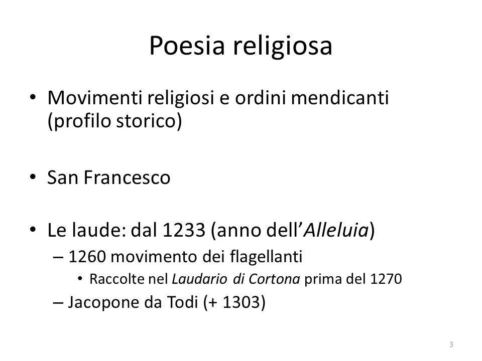 Poesia religiosa Movimenti religiosi e ordini mendicanti (profilo storico) San Francesco Le laude: dal 1233 (anno dellAlleluia) – 1260 movimento dei f