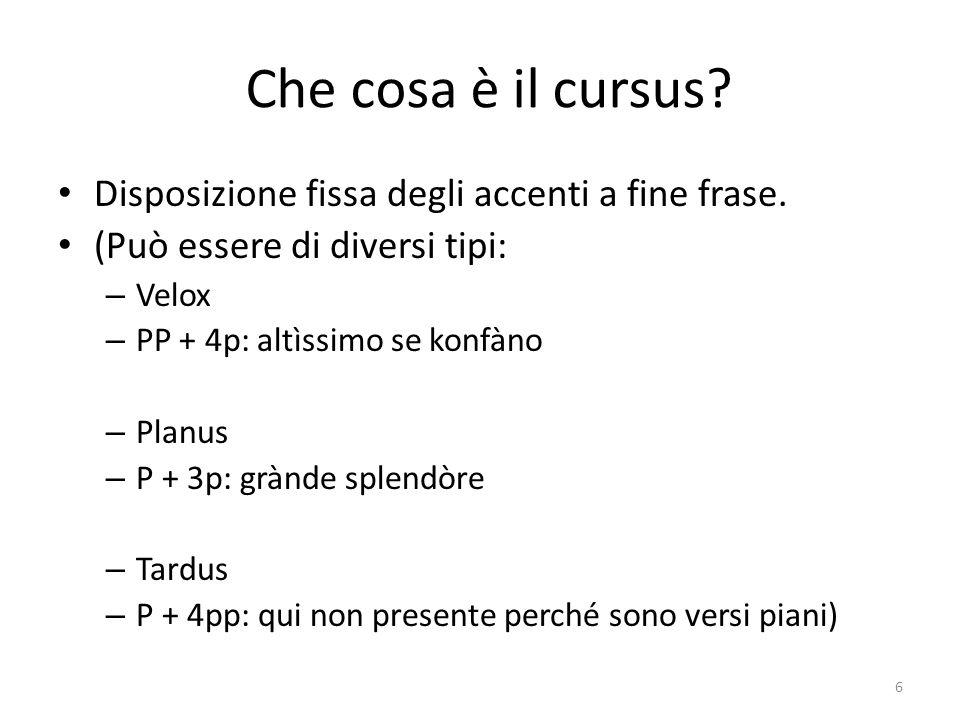 Che cosa è il cursus? Disposizione fissa degli accenti a fine frase. (Può essere di diversi tipi: – Velox – PP + 4p: altìssimo se konfàno – Planus – P