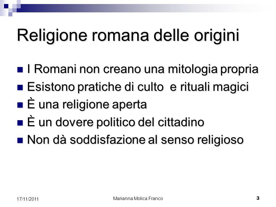 Religione romana delle origini I Romani non creano una mitologia propria I Romani non creano una mitologia propria Esistono pratiche di culto e ritual