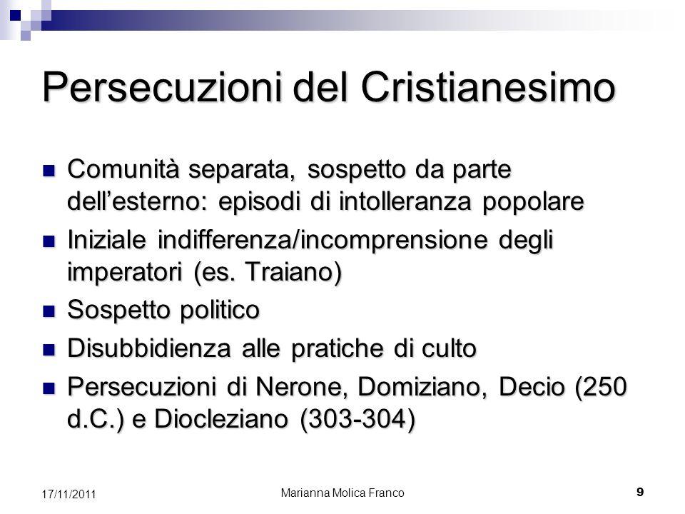 Persecuzioni del Cristianesimo Comunità separata, sospetto da parte dellesterno: episodi di intolleranza popolare Comunità separata, sospetto da parte