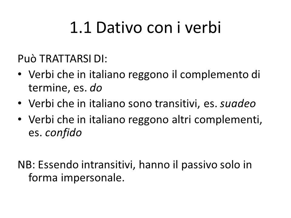 1.1 Dativo con i verbi Può TRATTARSI DI: Verbi che in italiano reggono il complemento di termine, es.