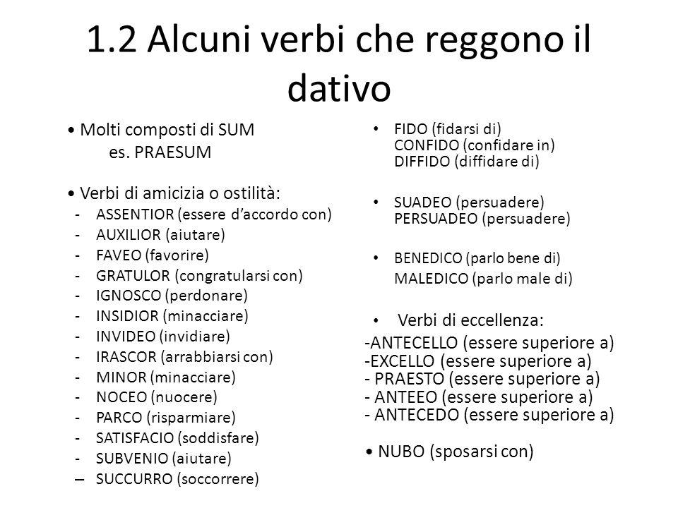 1.2 Alcuni verbi che reggono il dativo Molti composti di SUM es.