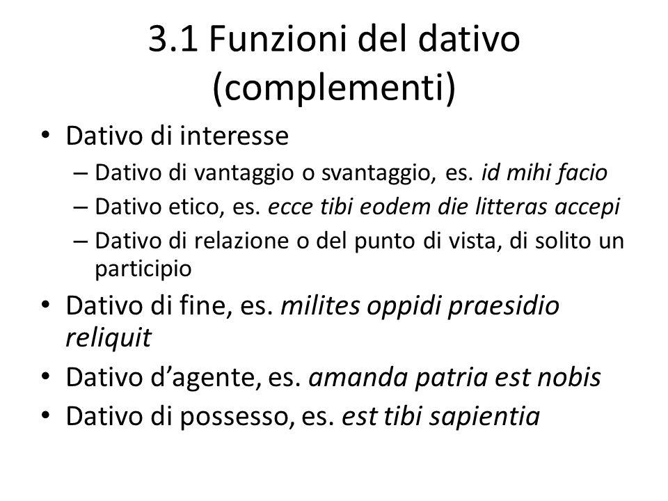 3.1 Funzioni del dativo (complementi) Dativo di interesse – Dativo di vantaggio o svantaggio, es.