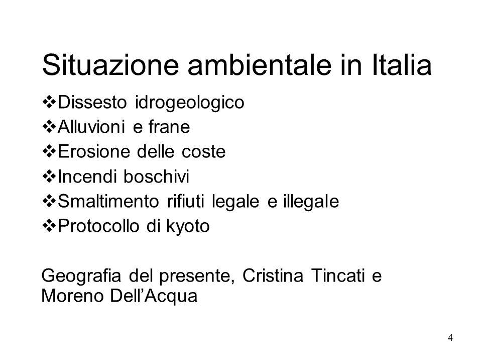 4 Situazione ambientale in Italia Dissesto idrogeologico Alluvioni e frane Erosione delle coste Incendi boschivi Smaltimento rifiuti legale e illegale