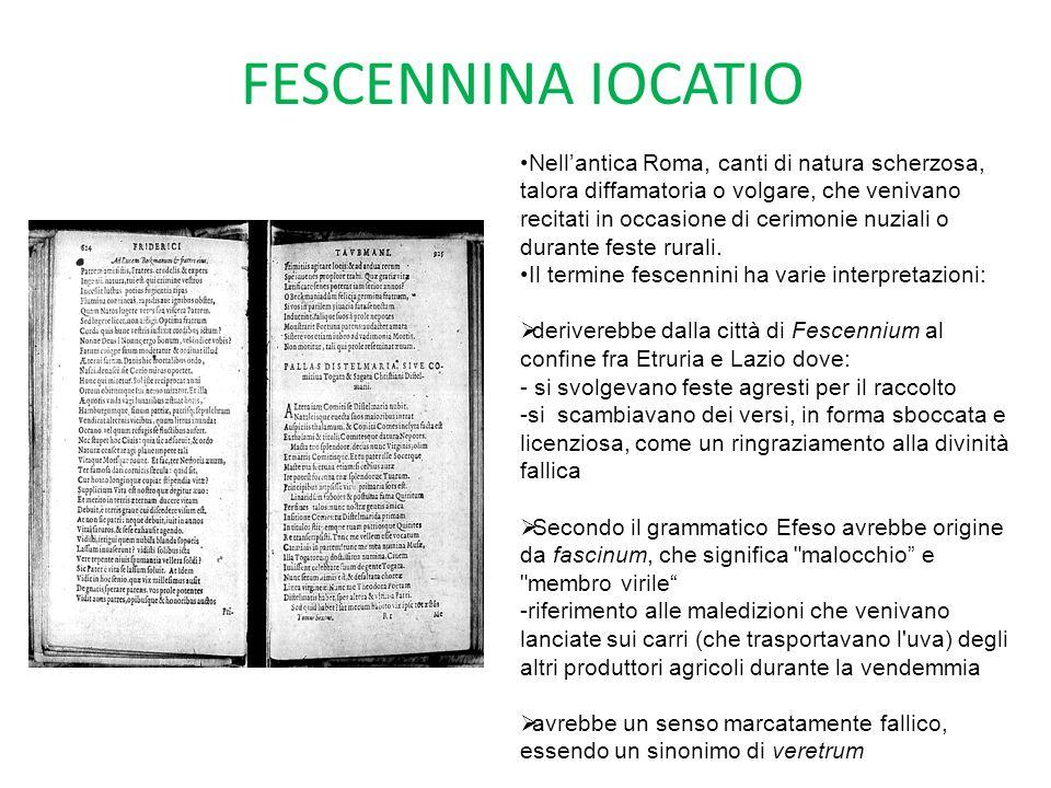 FESCENNINA IOCATIO Nellantica Roma, canti di natura scherzosa, talora diffamatoria o volgare, che venivano recitati in occasione di cerimonie nuziali