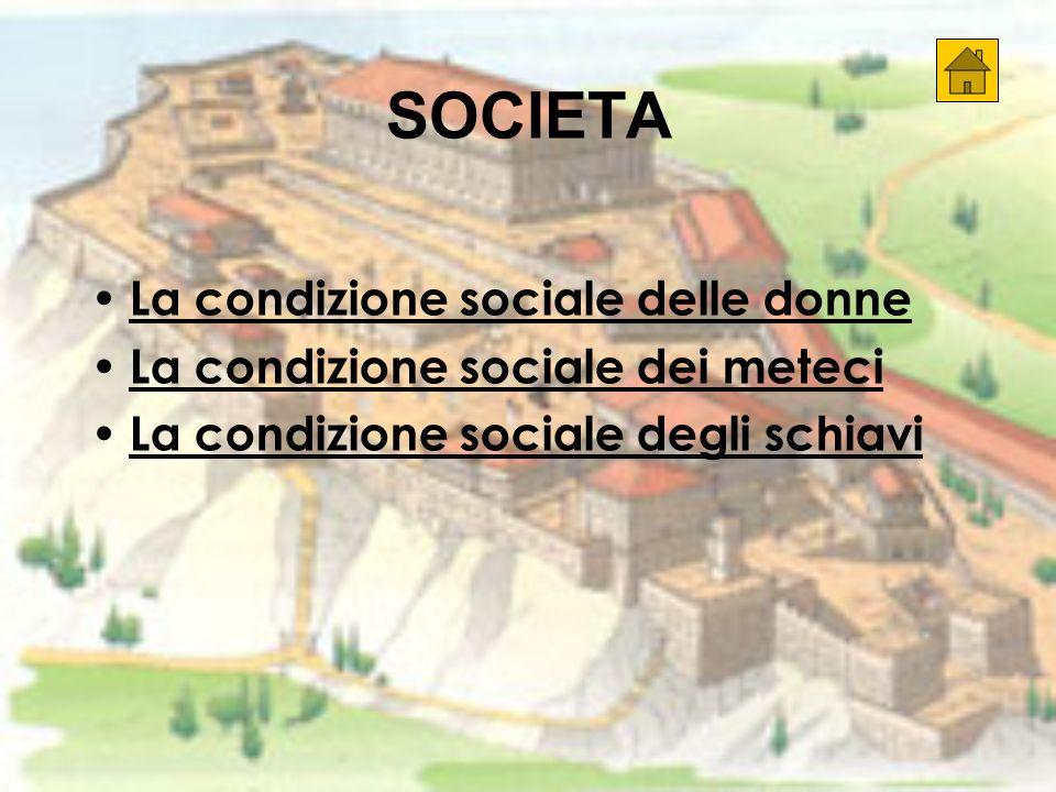 SOCIETA La condizione sociale delle donne La condizione sociale dei meteci La condizione sociale degli schiavi