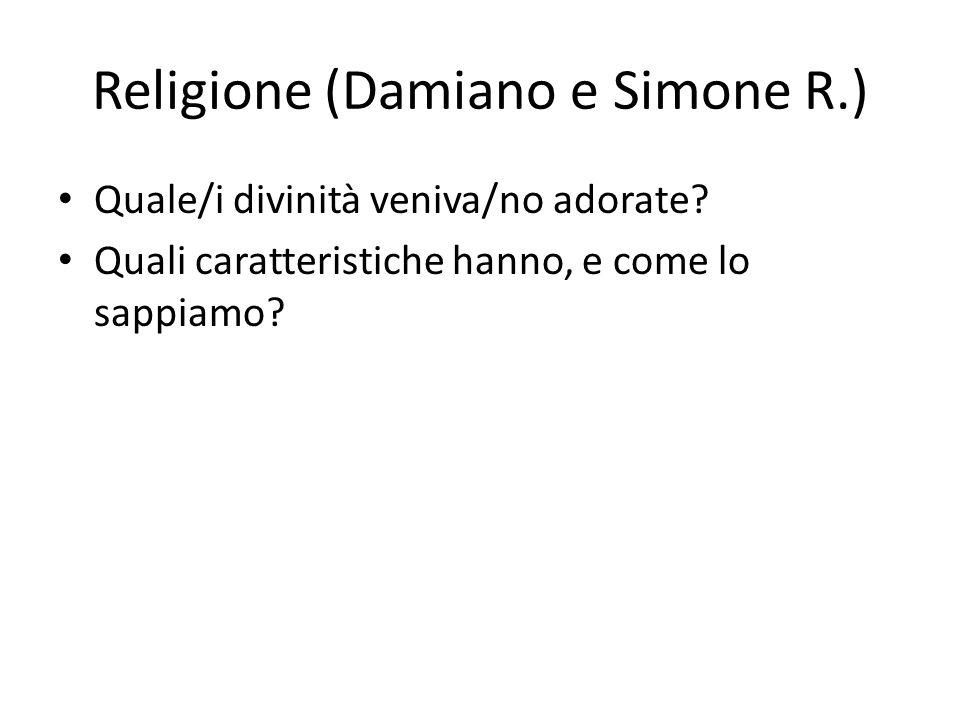 Religione (Damiano e Simone R.) Quale/i divinità veniva/no adorate? Quali caratteristiche hanno, e come lo sappiamo?