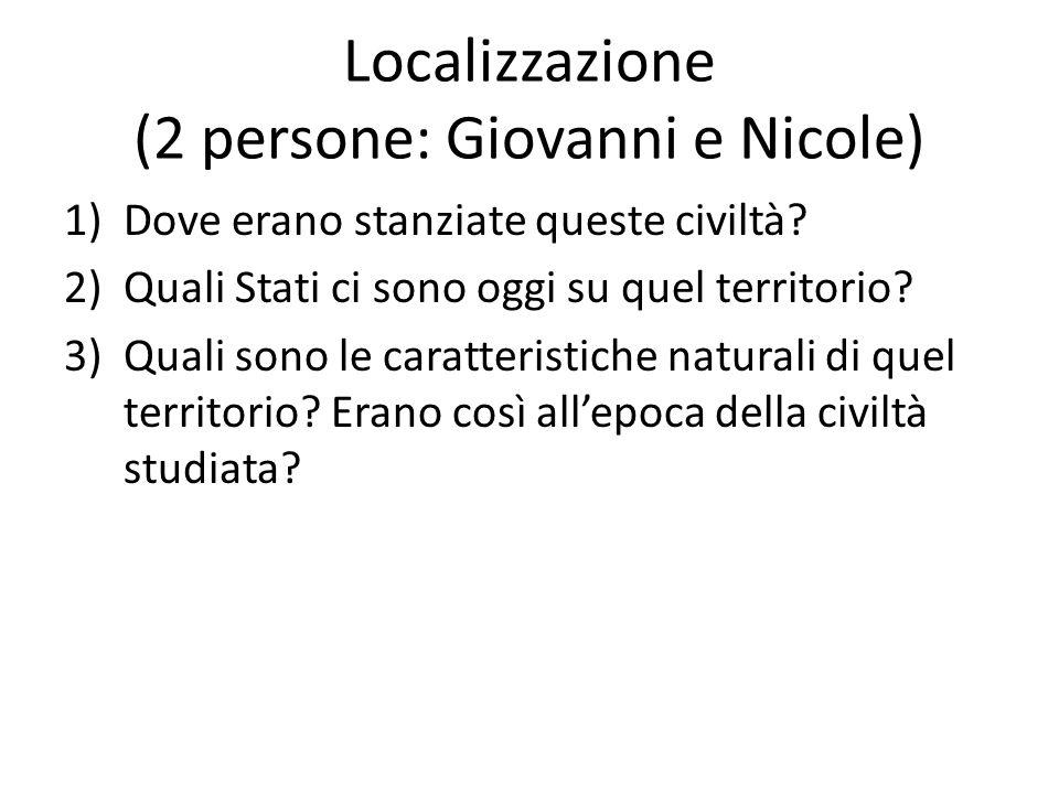 Localizzazione (2 persone: Giovanni e Nicole) 1)Dove erano stanziate queste civiltà? 2)Quali Stati ci sono oggi su quel territorio? 3)Quali sono le ca