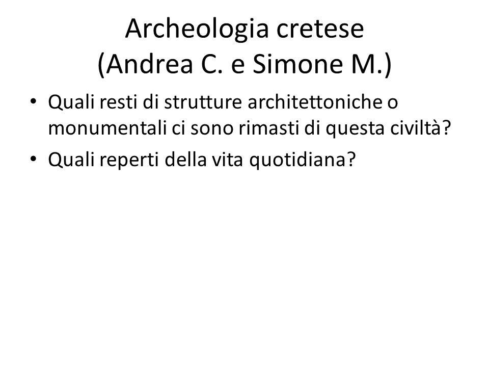 Archeologia cretese (Andrea C. e Simone M.) Quali resti di strutture architettoniche o monumentali ci sono rimasti di questa civiltà? Quali reperti de