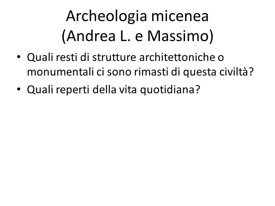 Archeologia micenea (Andrea L. e Massimo) Quali resti di strutture architettoniche o monumentali ci sono rimasti di questa civiltà? Quali reperti dell