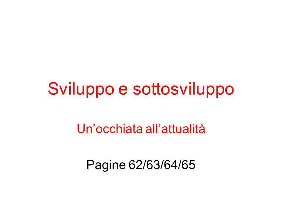 Sviluppo e sottosviluppo Unocchiata allattualità Pagine 62/63/64/65