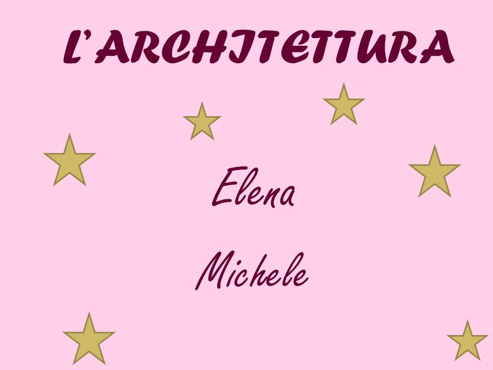 L ARCHITETTURA Elena Michele