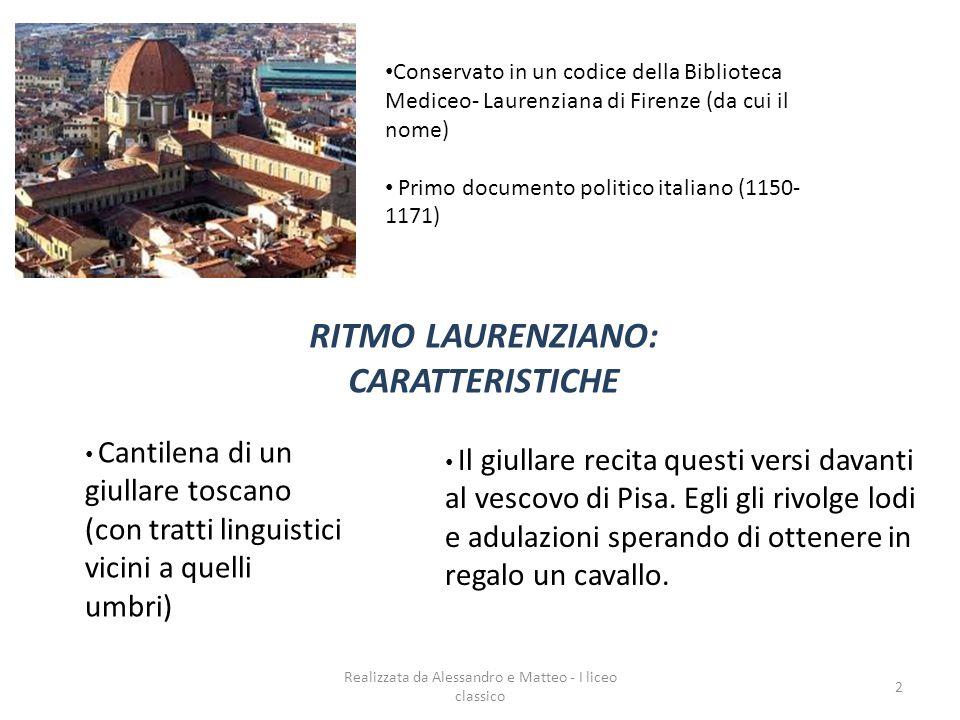 Realizzata da Alessandro e Matteo - I liceo classico 2 RITMO LAURENZIANO: CARATTERISTICHE Cantilena di un giullare toscano (con tratti linguistici vic
