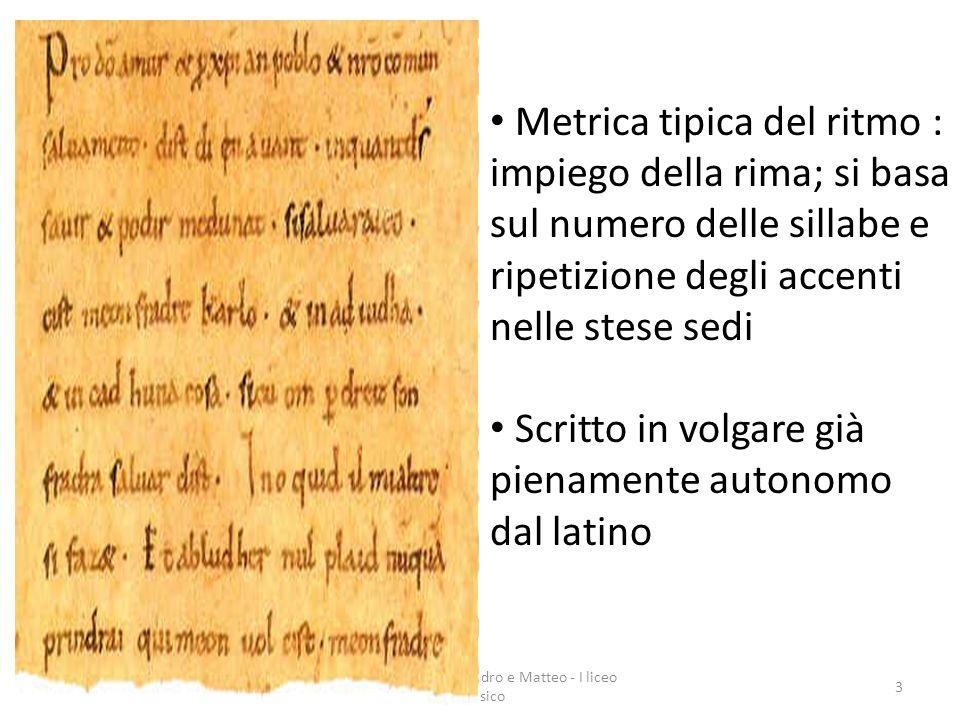 Realizzata da Alessandro e Matteo - I liceo classico 3 Metrica tipica del ritmo : impiego della rima; si basa sul numero delle sillabe e ripetizione d