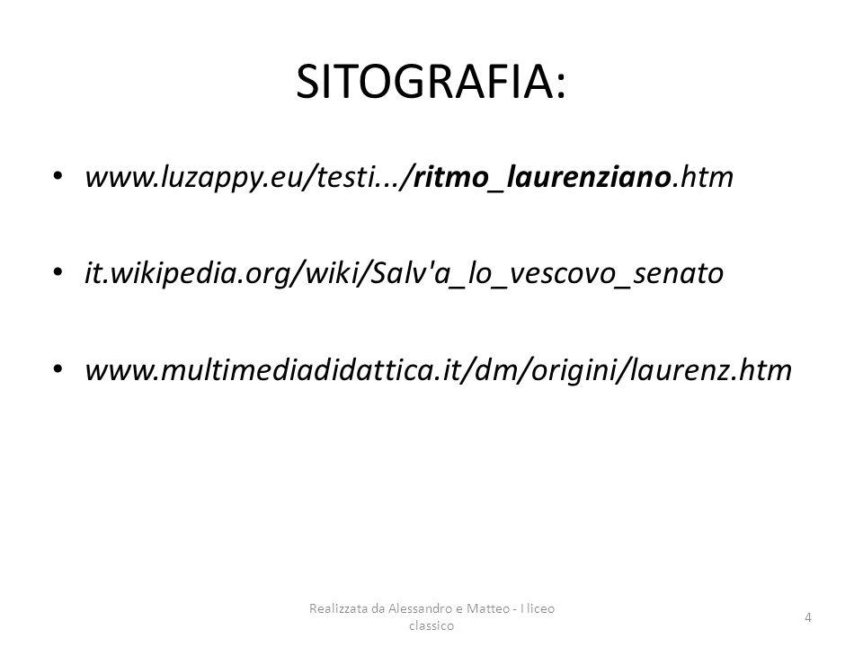 Realizzata da Alessandro e Matteo - I liceo classico 4 SITOGRAFIA: www.luzappy.eu/testi.../ritmo_laurenziano.htm it.wikipedia.org/wiki/Salv'a_lo_vesco