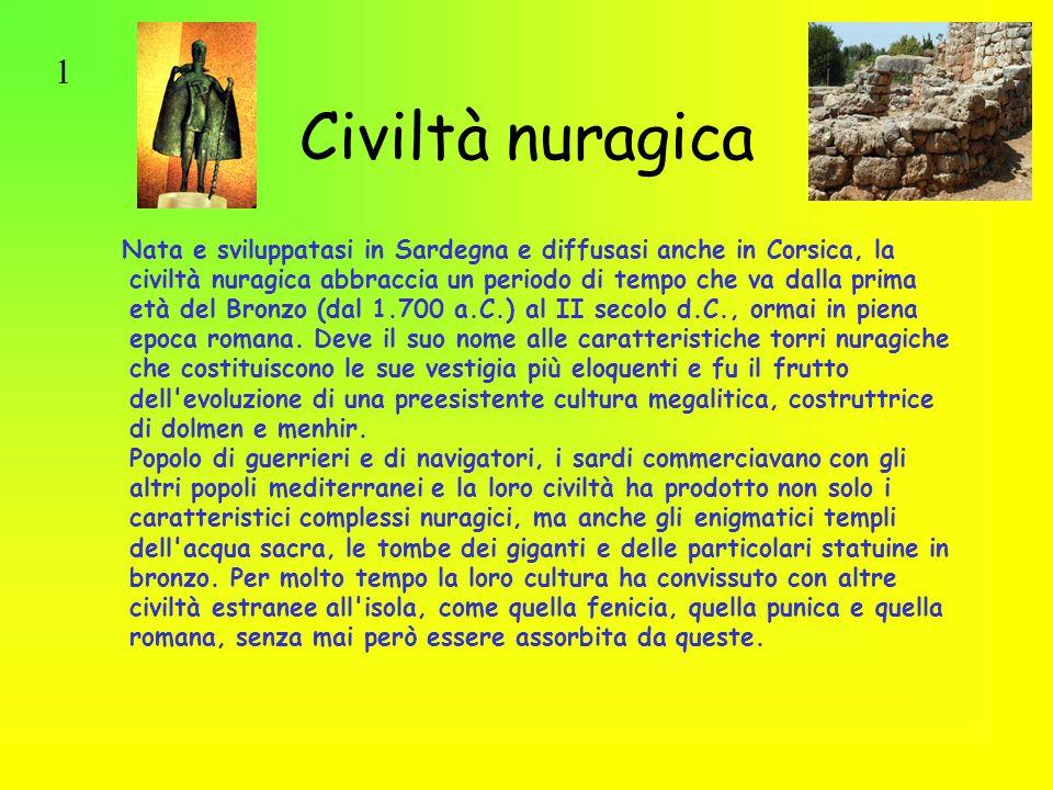 Civiltà nuragica Nata e sviluppatasi in Sardegna e diffusasi anche in Corsica, la civiltà nuragica abbraccia un periodo di tempo che va dalla prima et