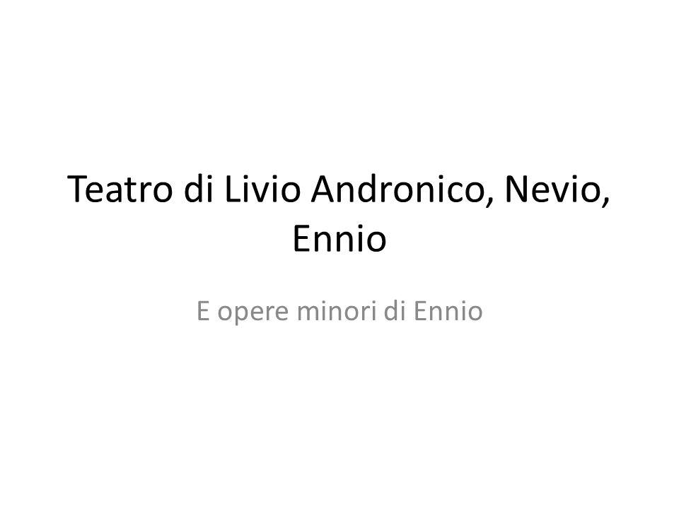 Teatro di Livio Andronico, Nevio, Ennio E opere minori di Ennio
