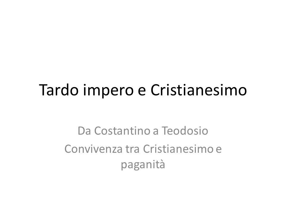 Tardo impero e Cristianesimo Da Costantino a Teodosio Convivenza tra Cristianesimo e paganità