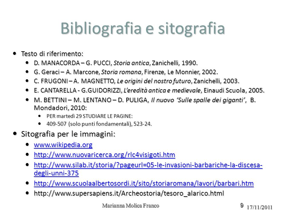 Bibliografia e sitografia Testo di riferimento: Testo di riferimento: D. MANACORDA – G. PUCCI, Storia antica, Zanichelli, 1990. D. MANACORDA – G. PUCC