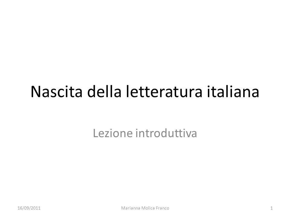 Nascita della letteratura italiana Lezione introduttiva 16/09/20111Marianna Molica Franco