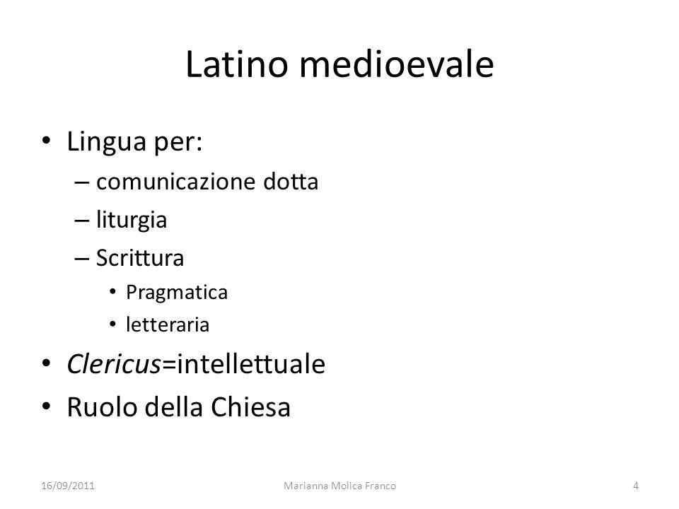 Latino medioevale Lingua per: – comunicazione dotta – liturgia – Scrittura Pragmatica letteraria Clericus=intellettuale Ruolo della Chiesa 16/09/20114
