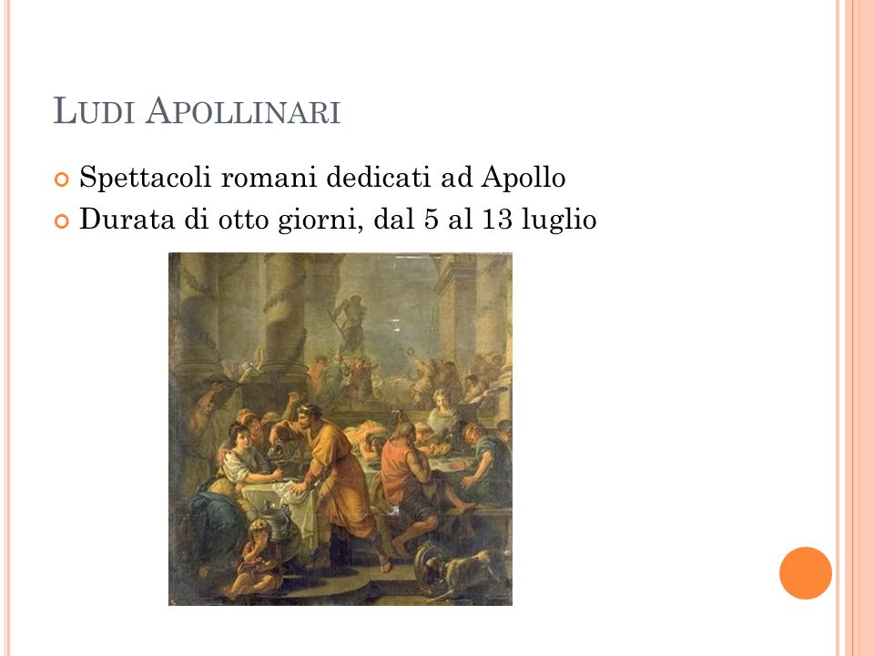 L UDI A POLLINARI Spettacoli romani dedicati ad Apollo Durata di otto giorni, dal 5 al 13 luglio