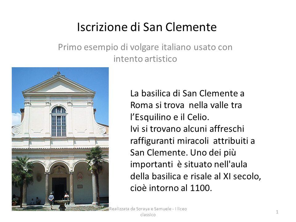 Realizzata da Soraya e Samuele - I liceo classico 1 Iscrizione di San Clemente Primo esempio di volgare italiano usato con intento artistico La basili