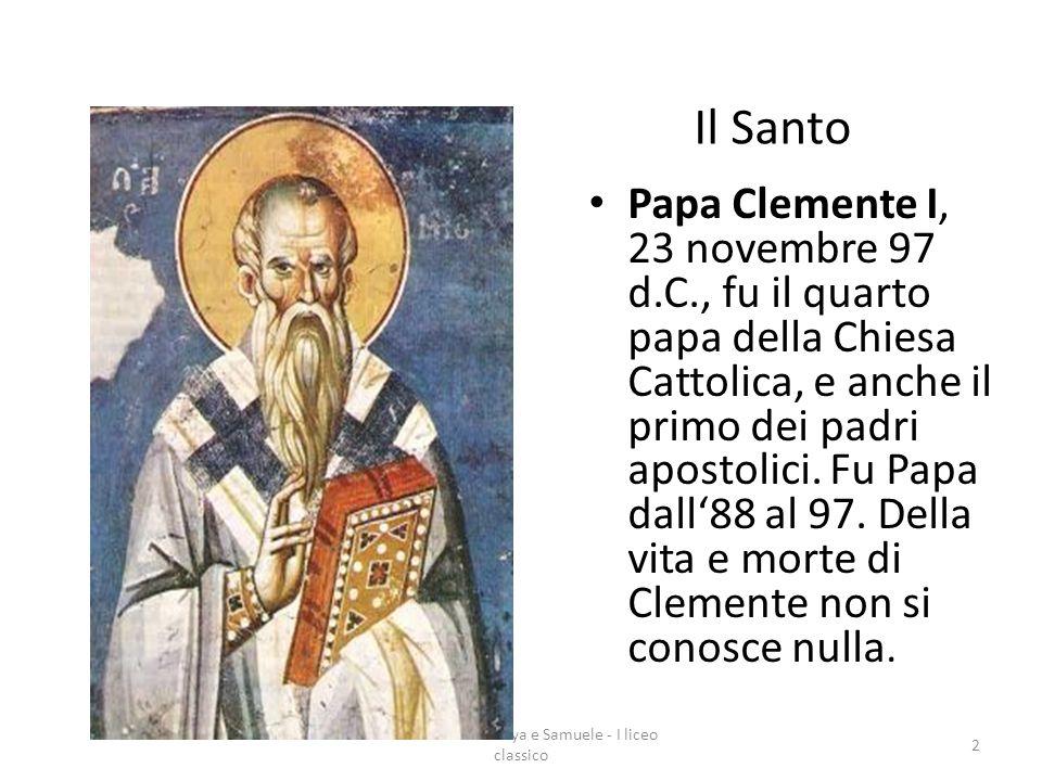 Realizzata da Soraya e Samuele - I liceo classico 2 Papa Clemente I, 23 novembre 97 d.C., fu il quarto papa della Chiesa Cattolica, e anche il primo d