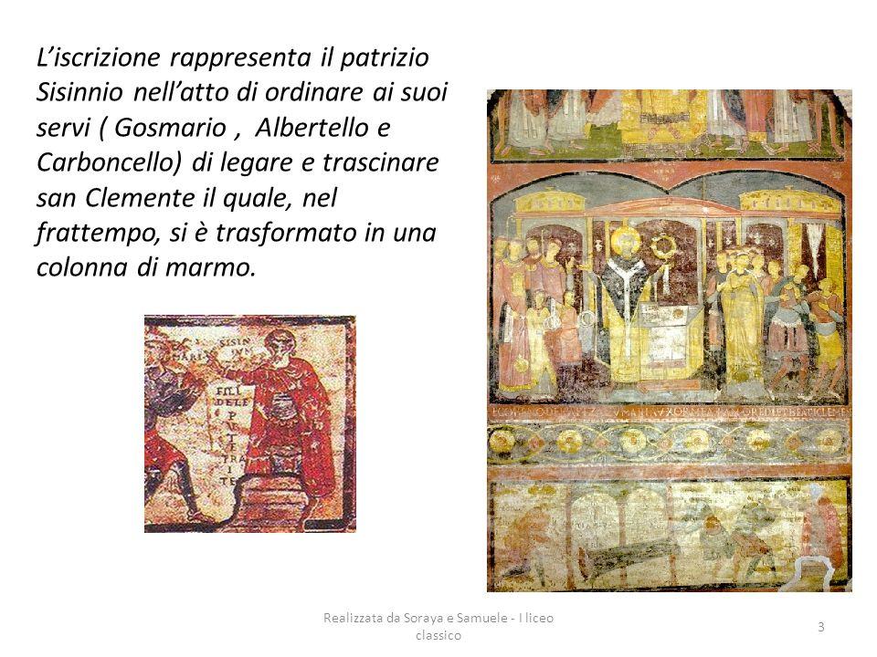 Realizzata da Soraya e Samuele - I liceo classico 3. Liscrizione rappresenta il patrizio Sisinnio nellatto di ordinare ai suoi servi ( Gosmario, Alber