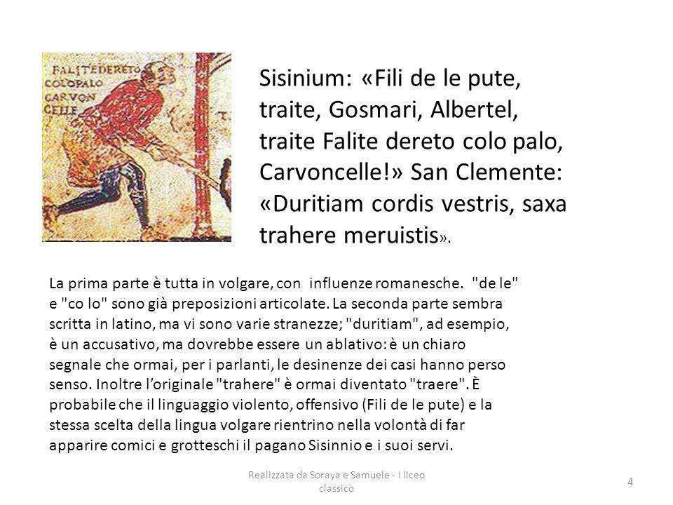 Realizzata da Soraya e Samuele - I liceo classico 4 Sisinium: «Fili de le pute, traite, Gosmari, Albertel, traite Falite dereto colo palo, Carvoncelle