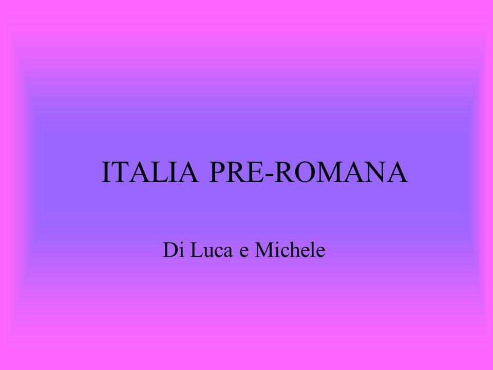 ITALIA PRE-ROMANA Di Luca e Michele
