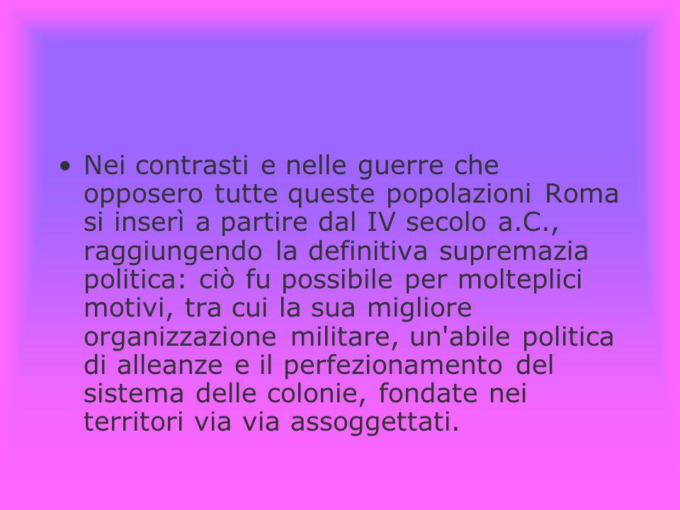 Nei contrasti e nelle guerre che opposero tutte queste popolazioni Roma si inserì a partire dal IV secolo a.C., raggiungendo la definitiva supremazia