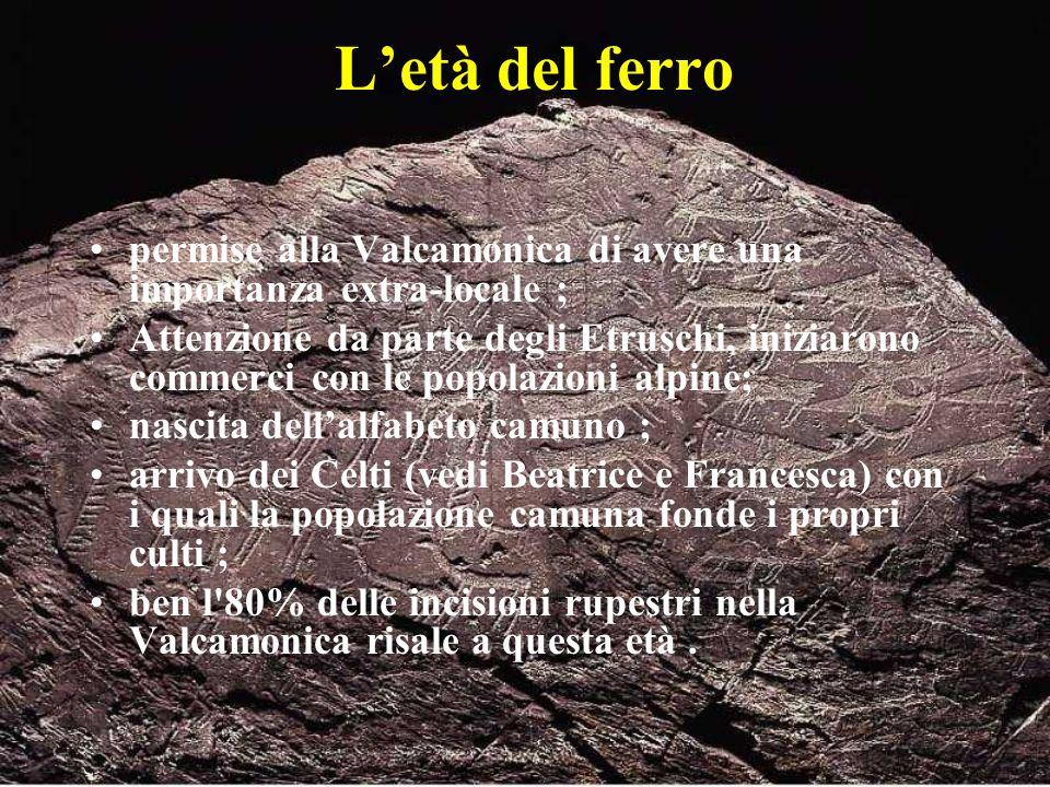 Le incisioni rupestri Le incisioni rupestri della Valle Camonica costituiscono la collezione più ampia di arte rupestre in Europa.