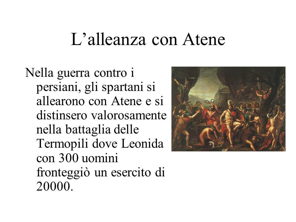 Lalleanza con Atene Nella guerra contro i persiani, gli spartani si allearono con Atene e si distinsero valorosamente nella battaglia delle Termopili dove Leonida con 300 uomini fronteggiò un esercito di 20000.