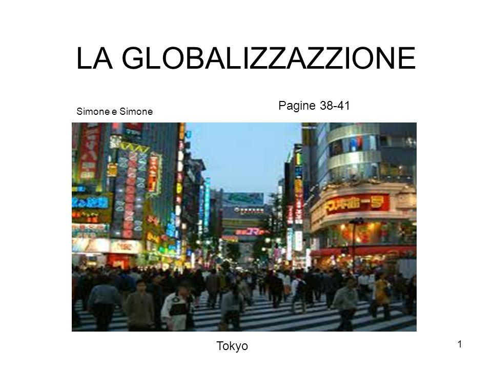 1 LA GLOBALIZZAZZIONE Simone e Simone Pagine 38-41 Tokyo