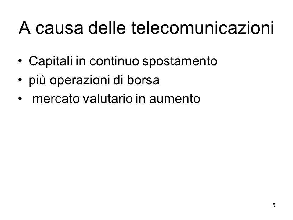 3 A causa delle telecomunicazioni Capitali in continuo spostamento più operazioni di borsa mercato valutario in aumento