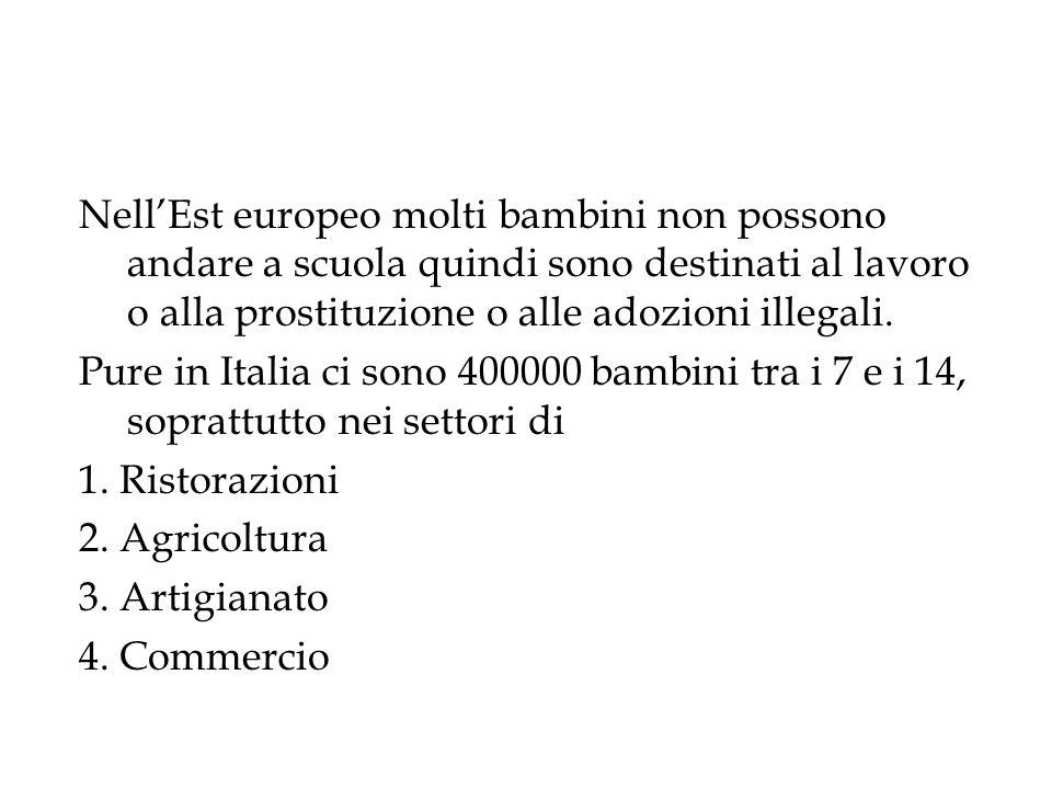 NellEst europeo molti bambini non possono andare a scuola quindi sono destinati al lavoro o alla prostituzione o alle adozioni illegali. Pure in Itali