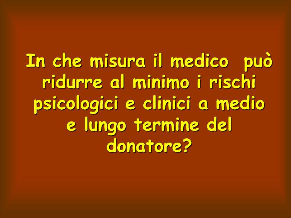 In che misura il medico può ridurre al minimo i rischi psicologici e clinici a medio e lungo termine del donatore?