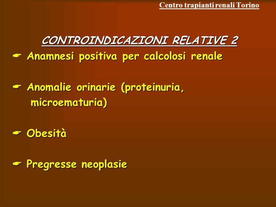 Centro trapianti renali Torino CONTROINDICAZIONI RELATIVE 2 Anamnesi positiva per calcolosi renale Anomalie orinarie (proteinuria, Anomalie orinarie (proteinuria, microematuria) microematuria) Obesità Obesità Pregresse neoplasie Pregresse neoplasie