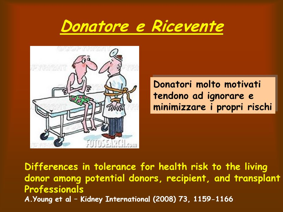 Donatore e Ricevente Differences in tolerance for health risk to the living donor among potential donors, recipient, and transplant Professionals A.Yo