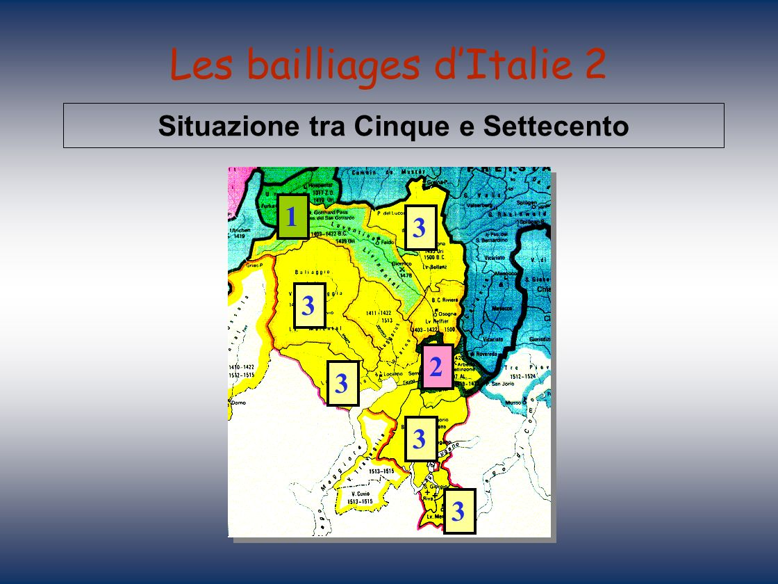 Les bailliages dItalie 2 Situazione tra Cinque e Settecento 1 2 3 3 3 3 3