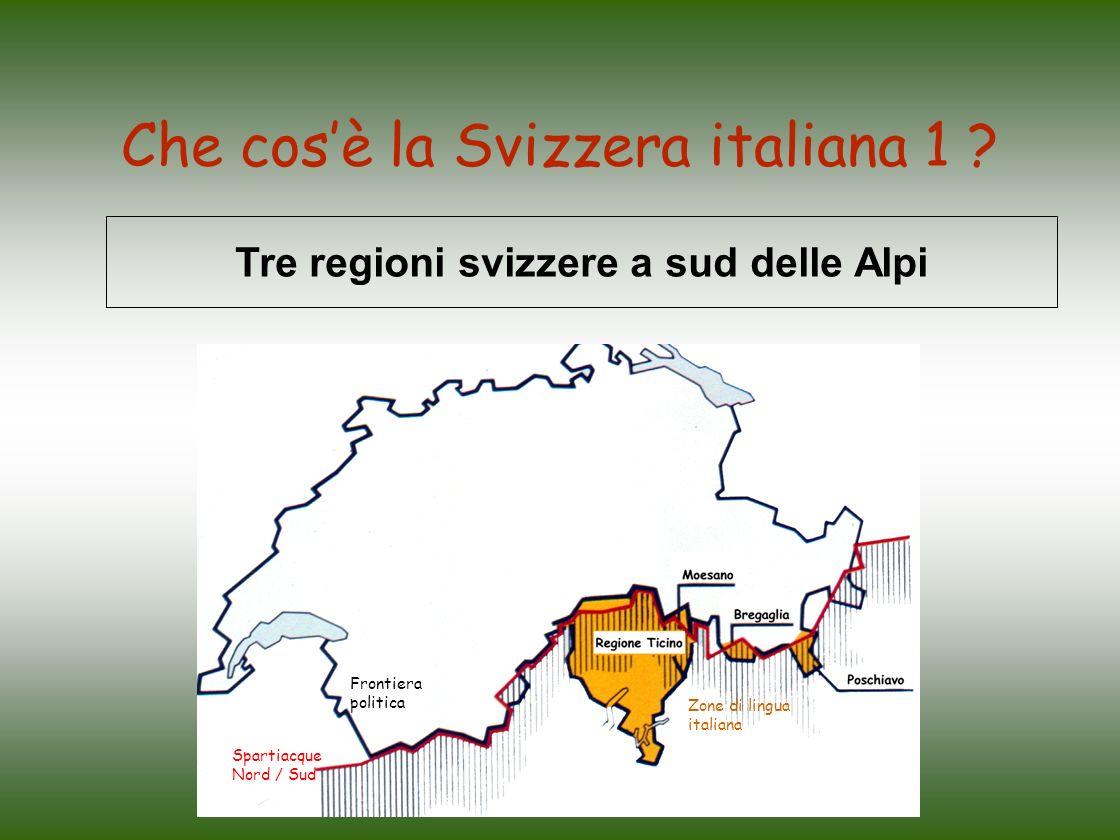 Che cosè la Svizzera italiana 1 ? Tre regioni svizzere a sud delle Alpi Spartiacque Nord / Sud Frontiera politica Zone di lingua italiana