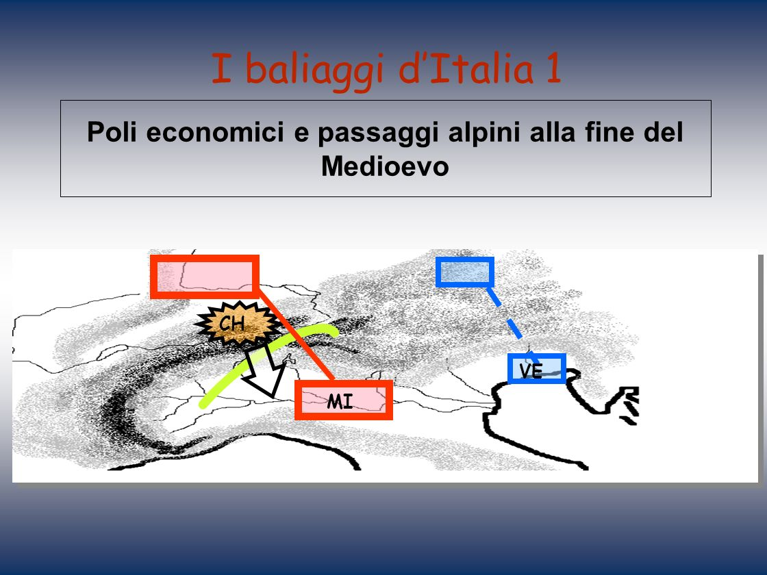 I baliaggi dItalia 1 Poli economici e passaggi alpini alla fine del Medioevo CH VE MI