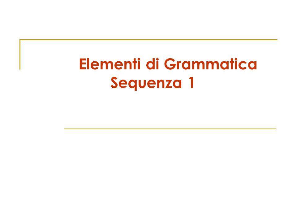 Elementi di Grammatica Sequenza 1