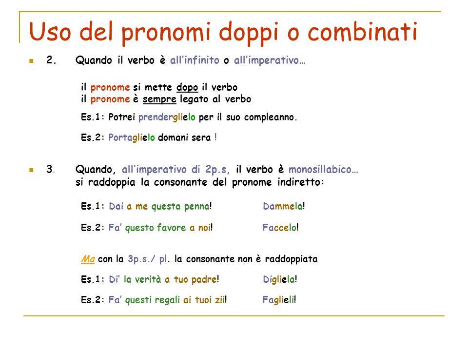 Uso del pronomi doppi o combinati 3.La particella « ci » si mette davanti al pronome diretto 4.