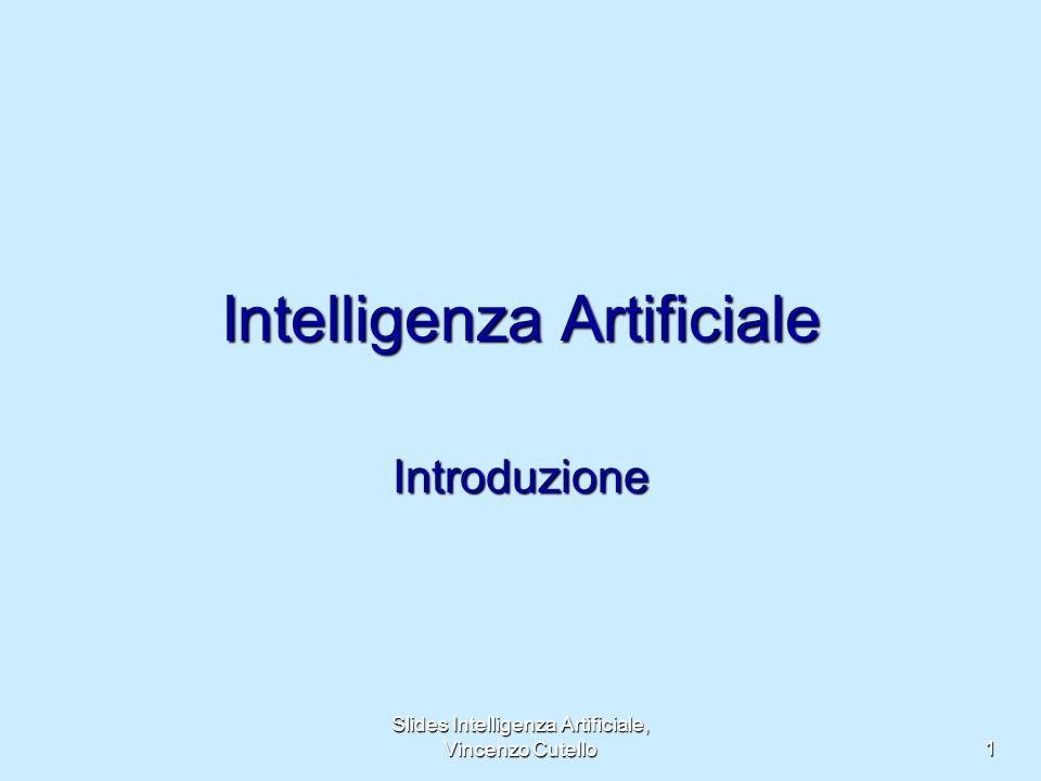 Slides Intelligenza Artificiale, Vincenzo Cutello 1 Intelligenza Artificiale Introduzione