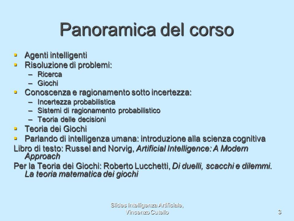 Slides Intelligenza Artificiale, Vincenzo Cutello3 Panoramica del corso Agenti intelligenti Agenti intelligenti Risoluzione di problemi: Risoluzione d