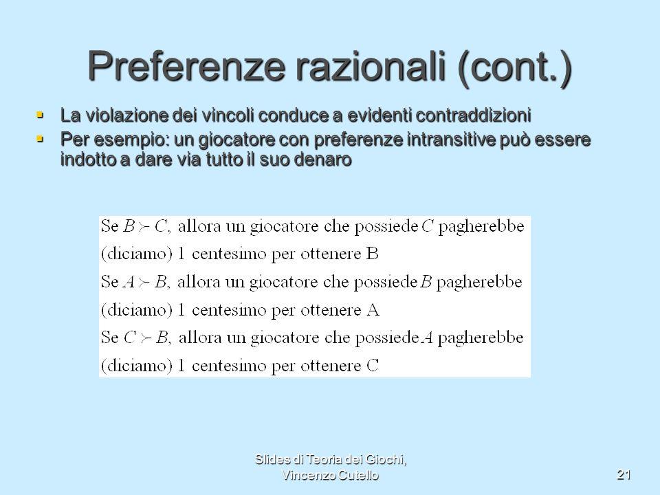 Slides di Teoria dei Giochi, Vincenzo Cutello21 Preferenze razionali (cont.) La violazione dei vincoli conduce a evidenti contraddizioni La violazione
