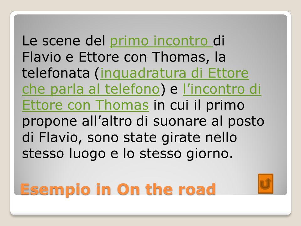 Esempio in On the road Le scene del primo incontro di Flavio e Ettore con Thomas, la telefonata (inquadratura di Ettore che parla al telefono) e linco